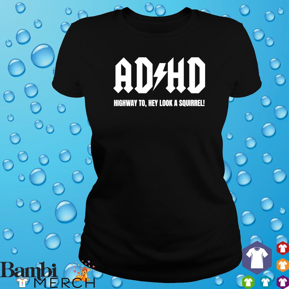 ADHD highway to hey look a squirrel s ladies tee
