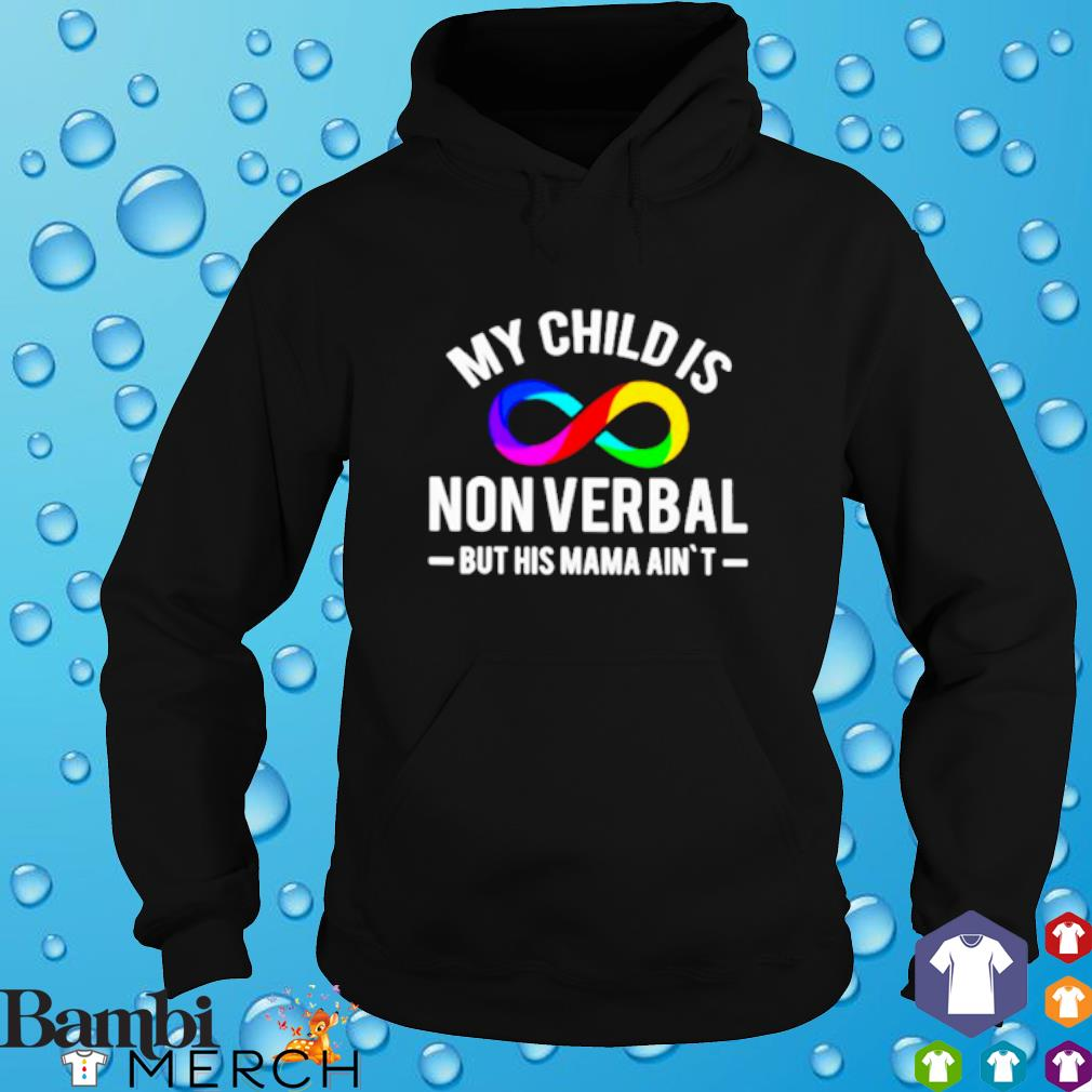 LGBT My child is nonverbal but his mama ain't s hoodie
