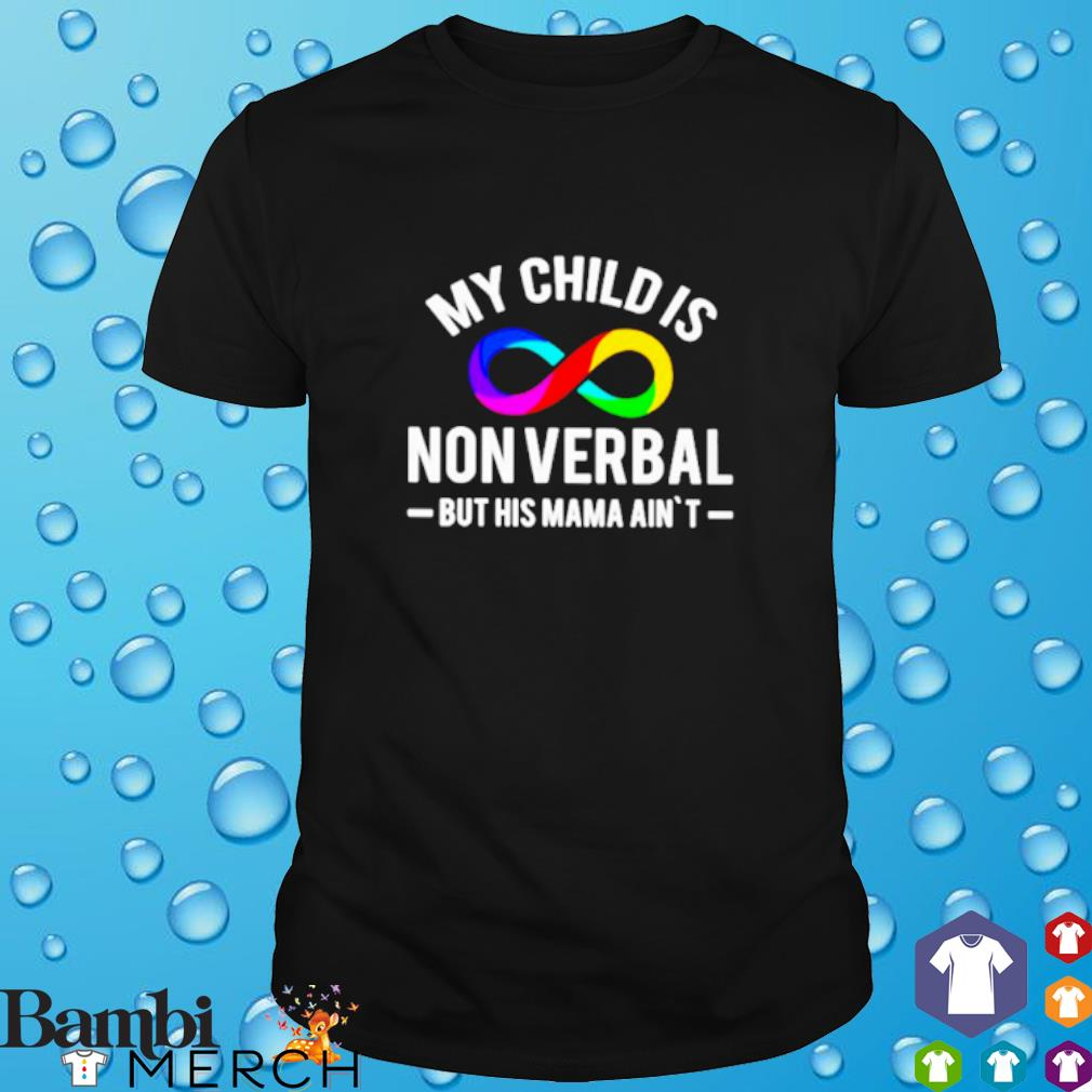 LGBT My child is nonverbal but his mama ain't shirt