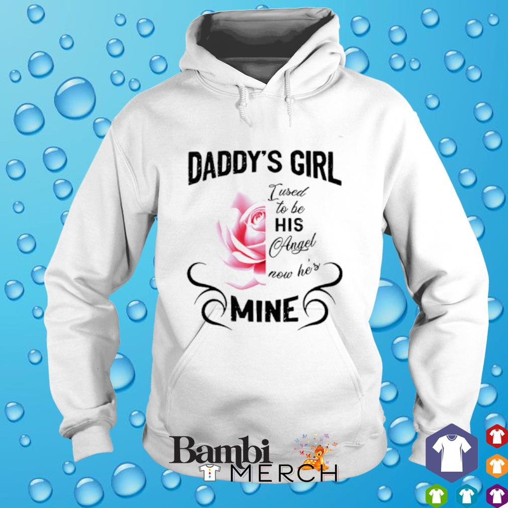 Daddy's girl I used to be his angel now he's mine hoodie