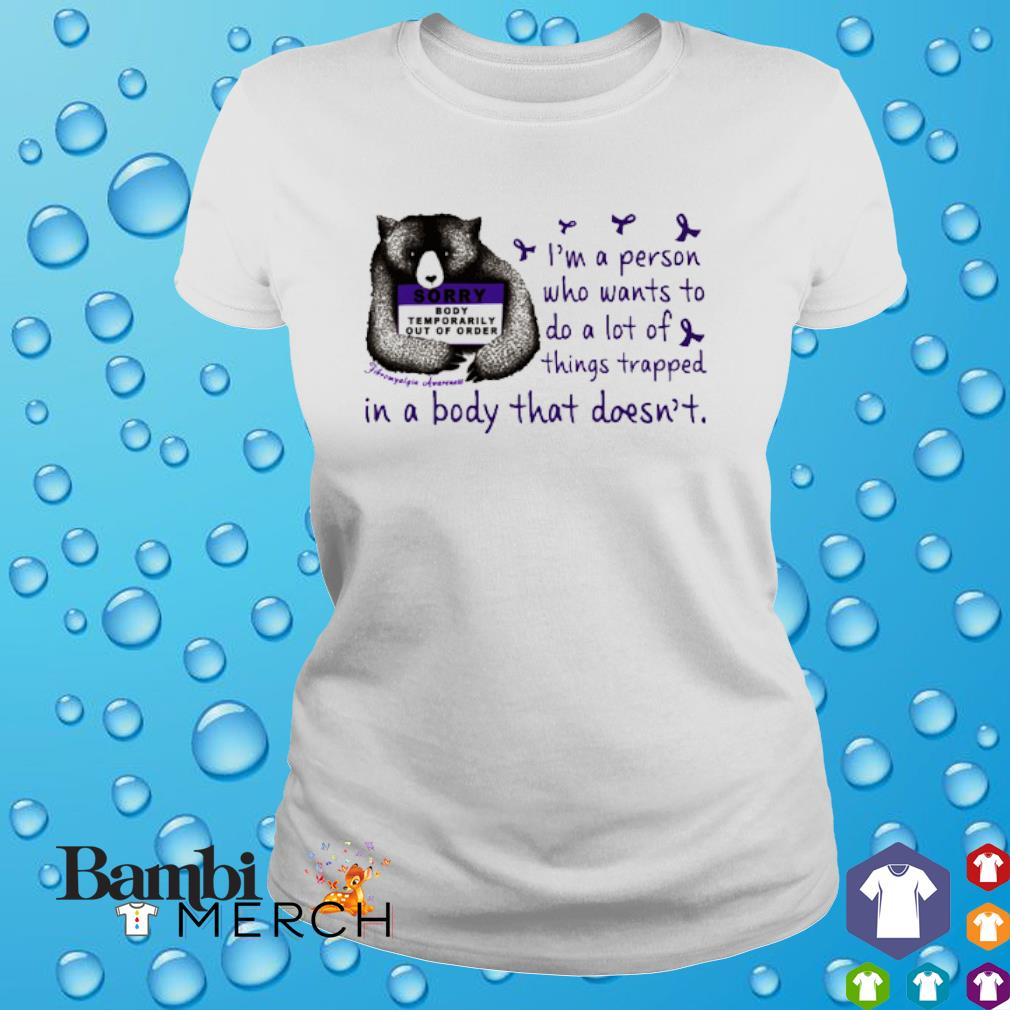 Bear Fibromyalgia Symptoms I'm a person who wants to do a lot of things trapped shirt