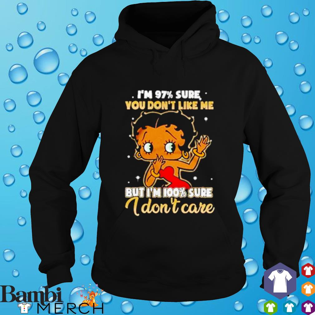 Betty Boop I'm 97% sure you don't like me but I'm 100% sure I don't care hoodie