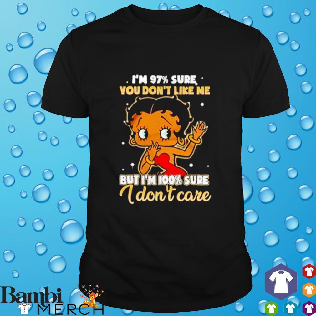Betty Boop I'm 97% sure you don't like me but I'm 100% sure I don't care shirt