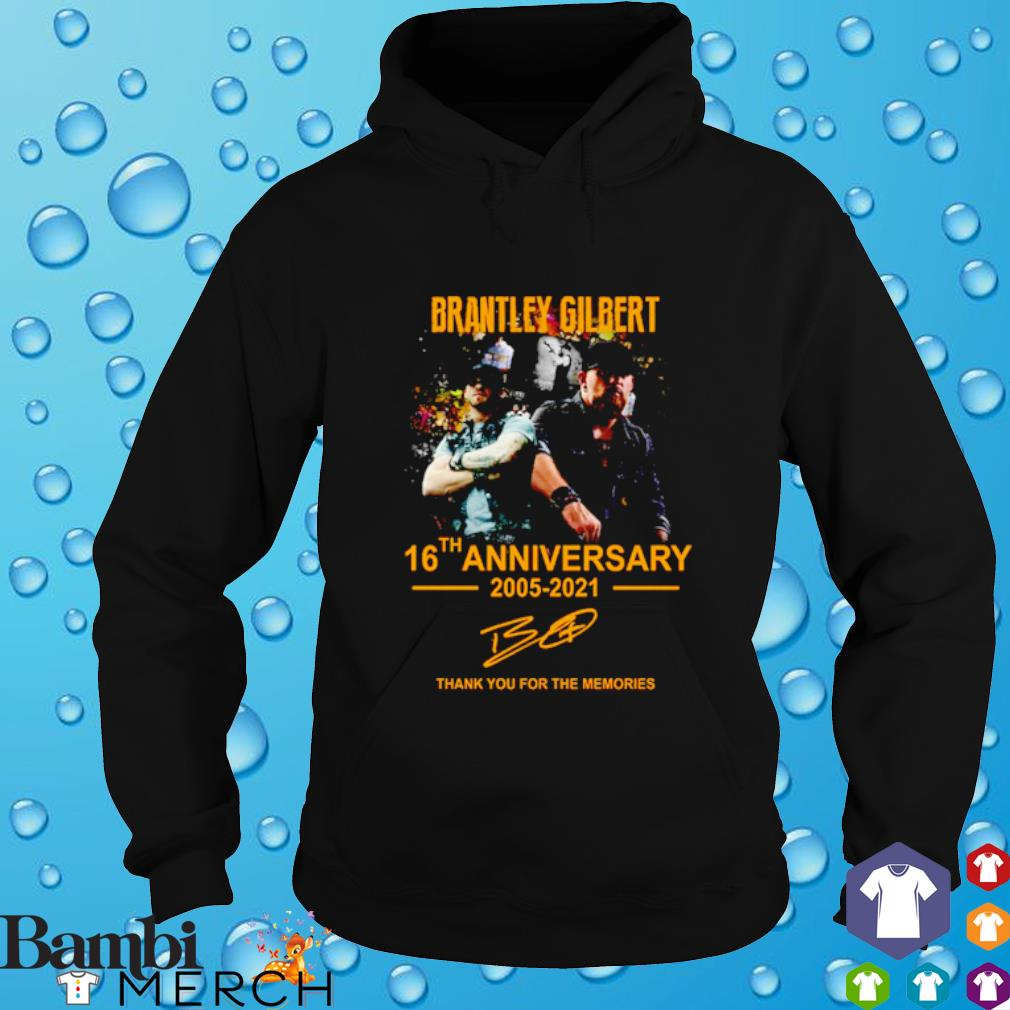 Brantley Gilbert 16th anniversary 2005 - 2021 thank you for the memories signatures hoodie