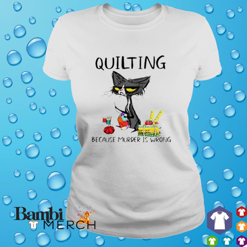 Cat quilting because murder is wrong shirt