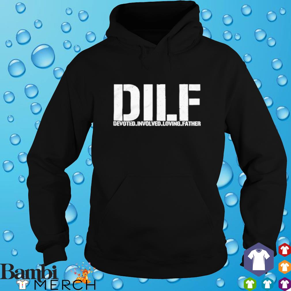 DILF devoted involved loving father hoodie