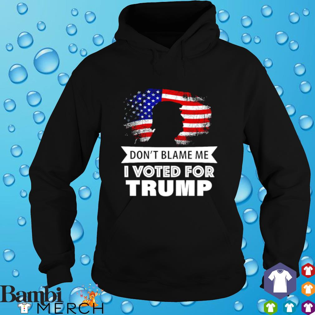Don't blame me I voted for Trump America Flag hoodie