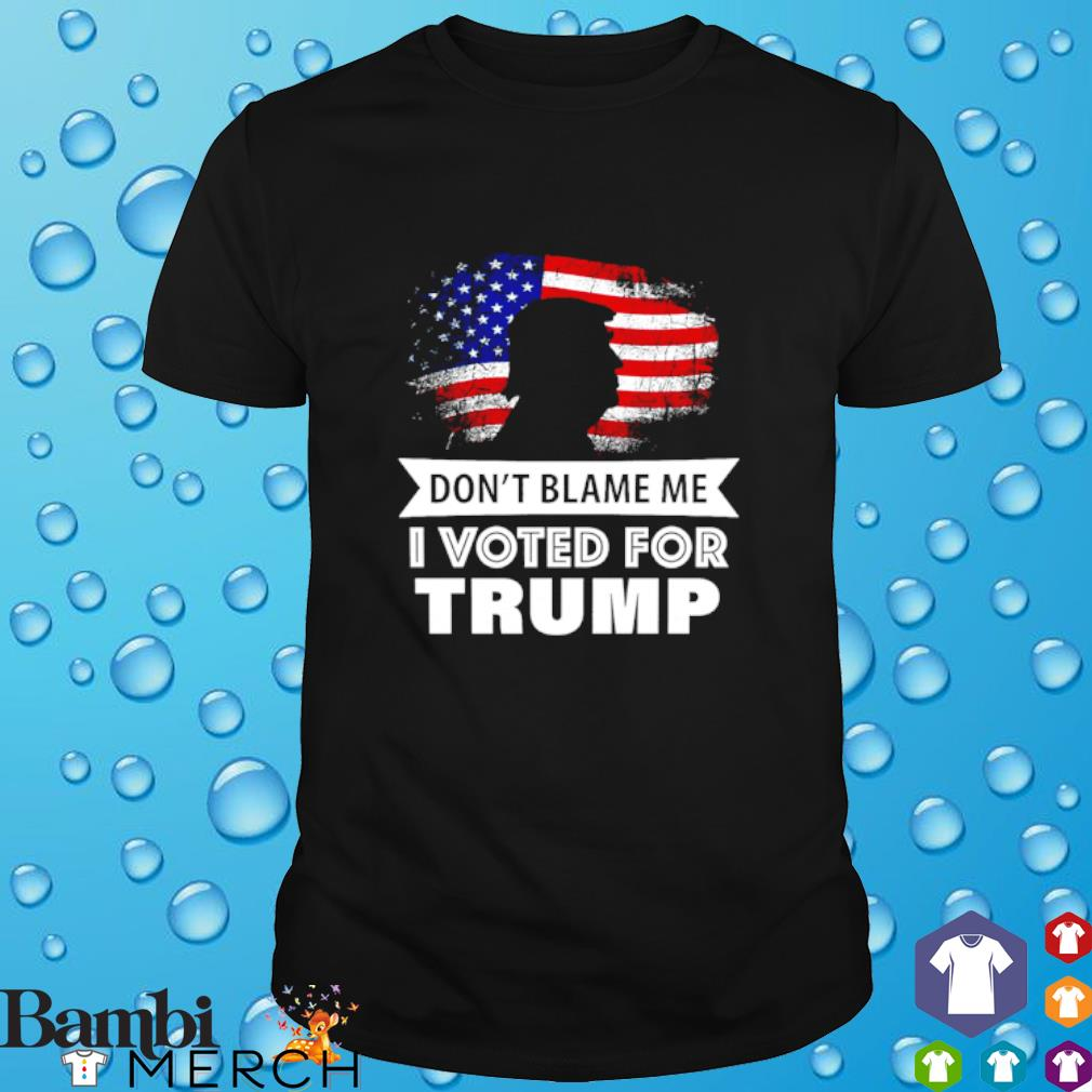 Don't blame me I voted for Trump America Flag shirt