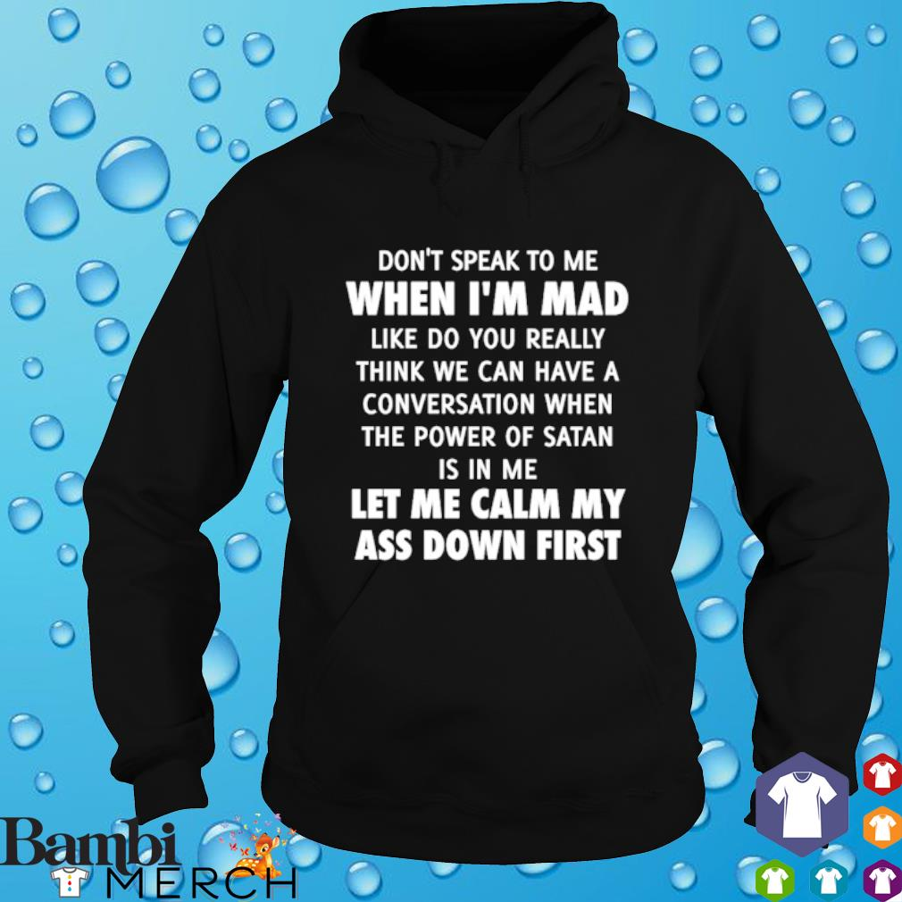 Don't speak to me when I'm mad like do you really think we can have a conversation when the power of satan hoodie