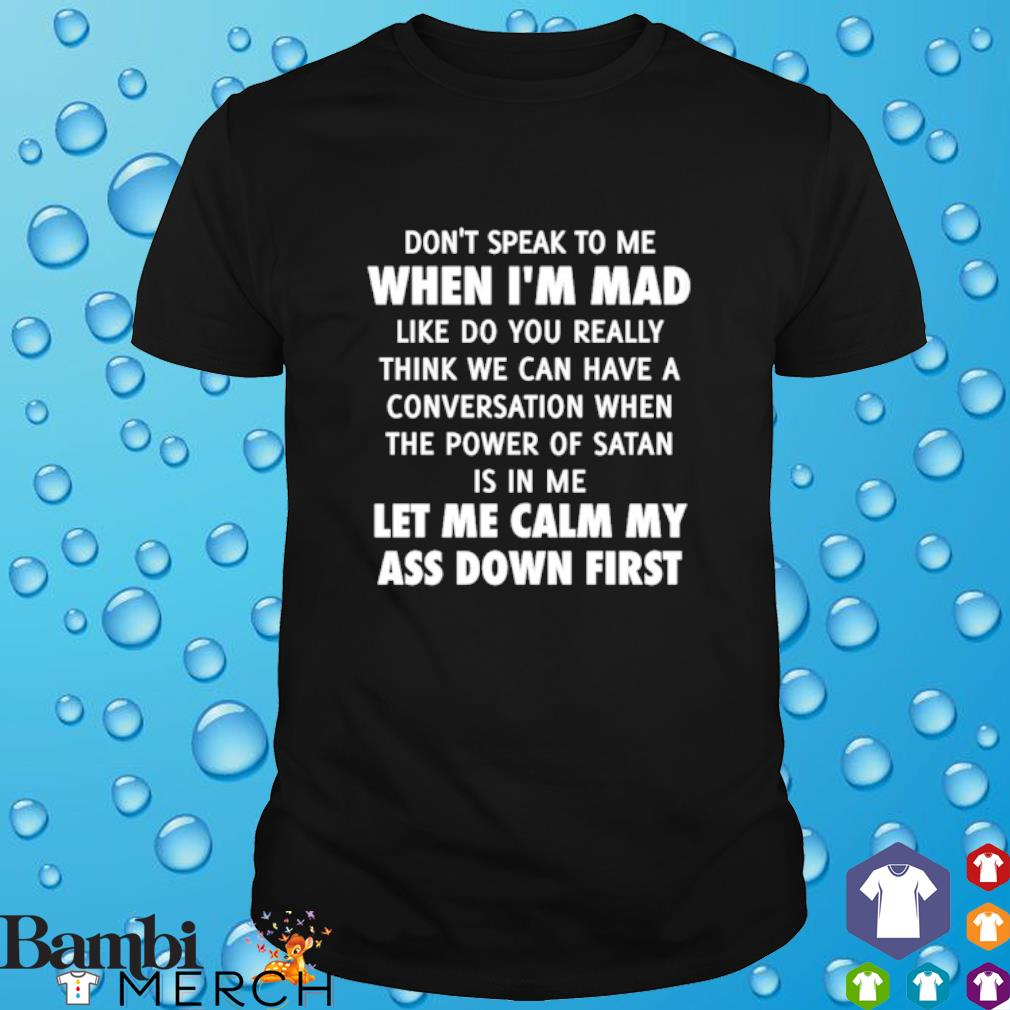 Don't speak to me when I'm mad like do you really think we can have a conversation when the power of satan shirt