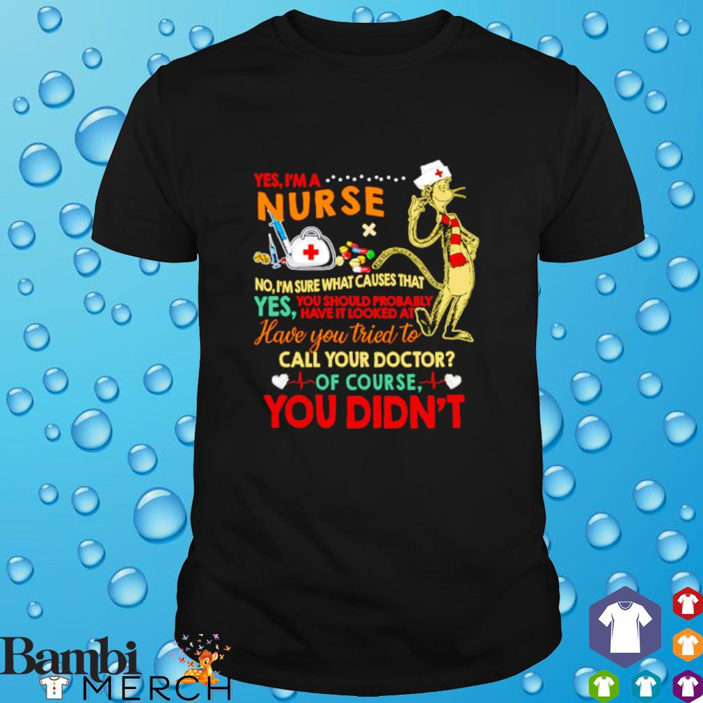 Dr Seuss yes I'm a nurse no I'm sure what causes that yes you should probably have shirt