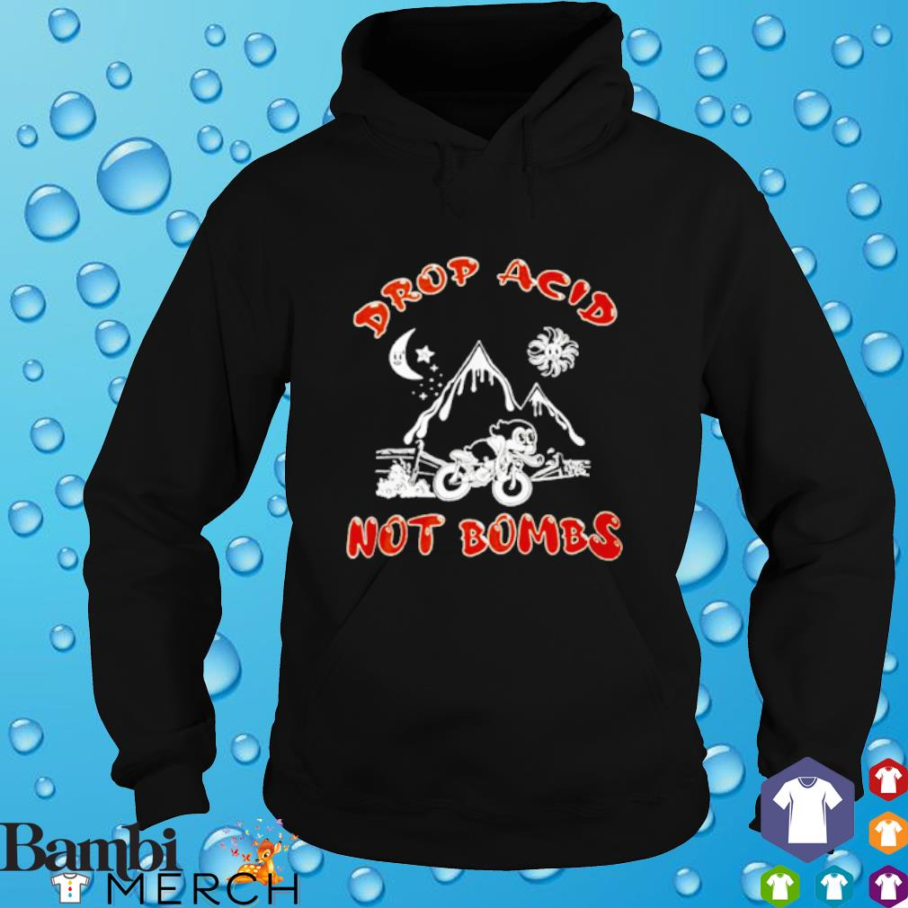 Drop acid not bombs hoodie