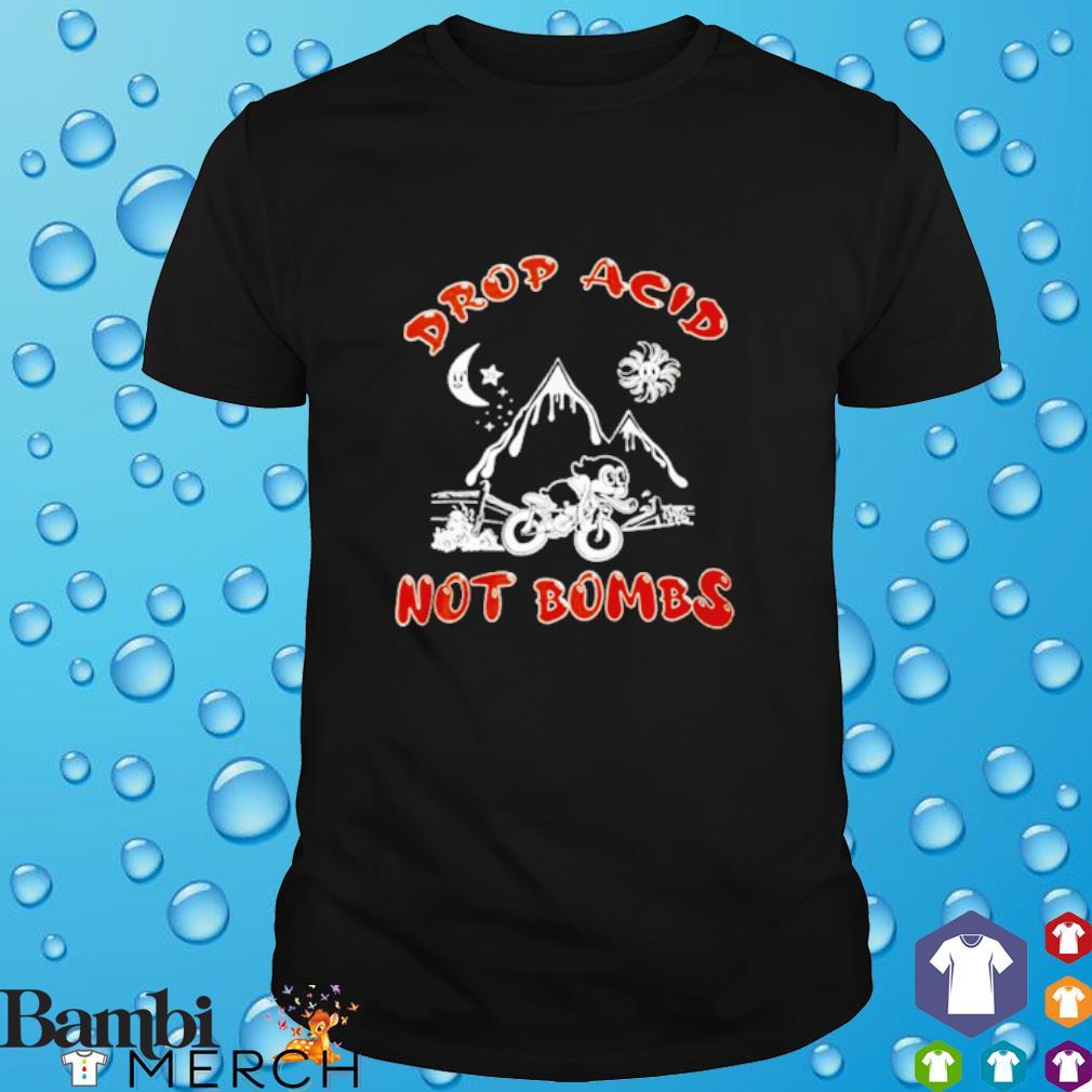 Drop acid not bombs shirt