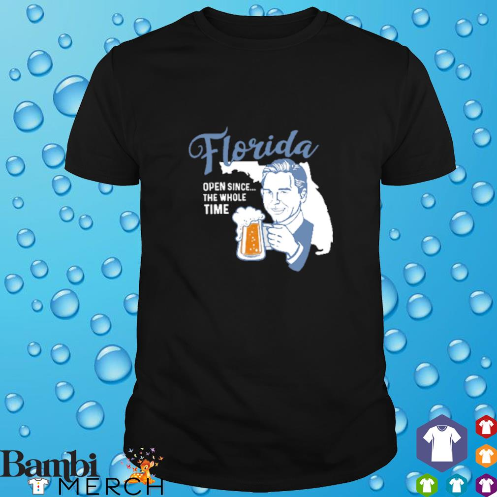 Florida open since the whole time shirt