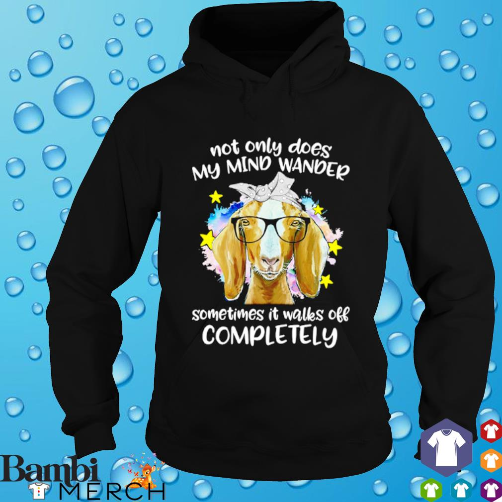 Goat not only does my mind wander sometimes it walks off completely hoodie