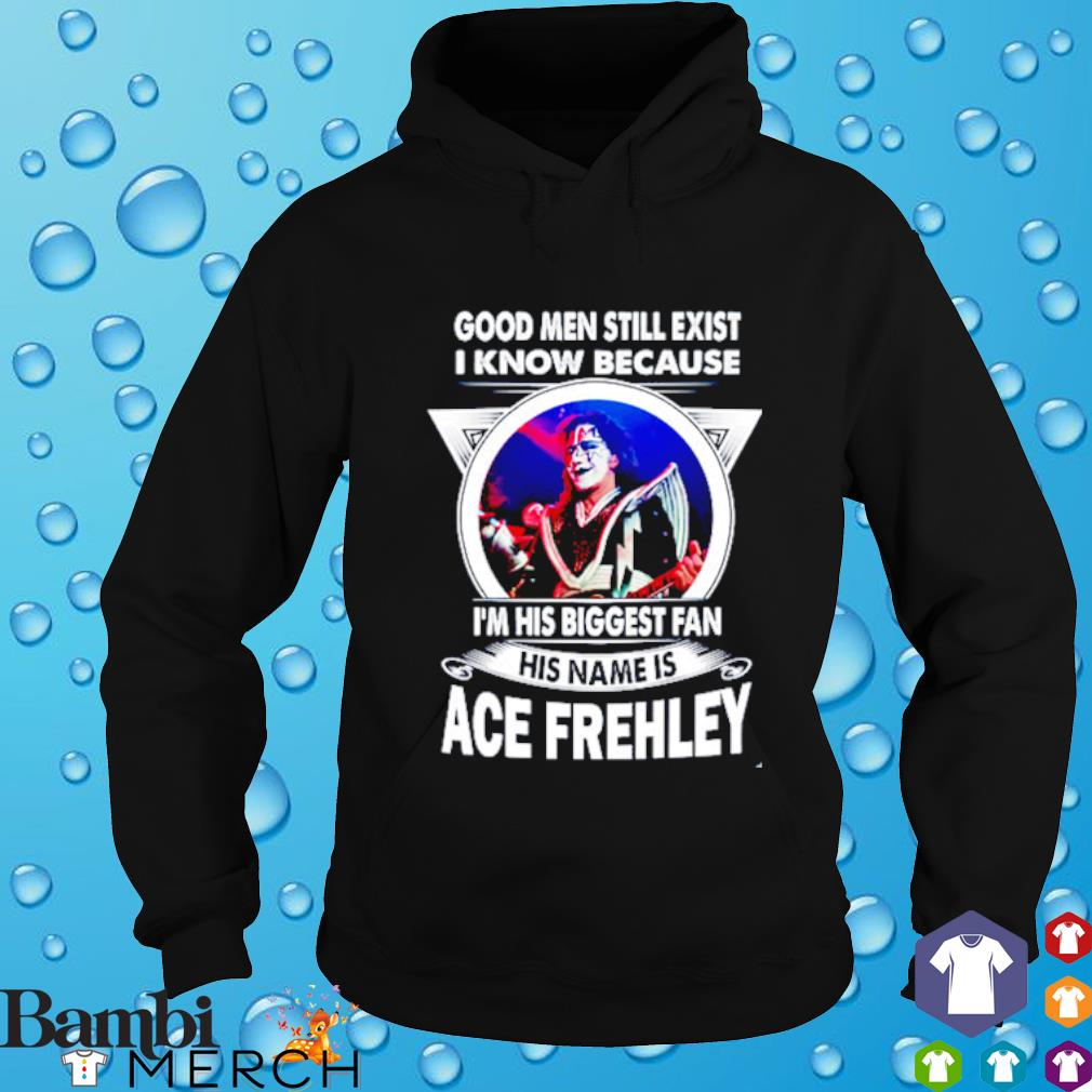 Good men still exist I know because I'm his biggest fan his name is Ace Frehley hoodie