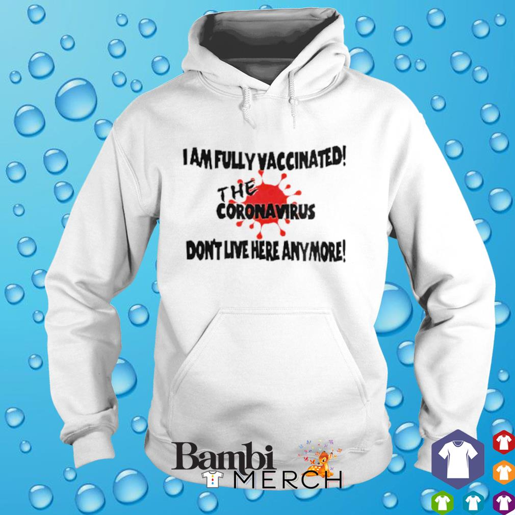 I am fully vaccinated the coronavirus don't live here anymore hoodie