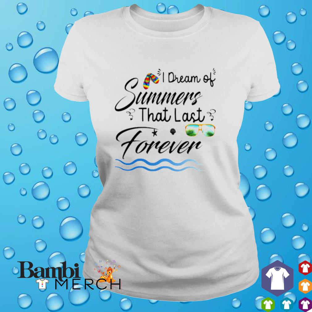 I dream of summers that last forever shirt