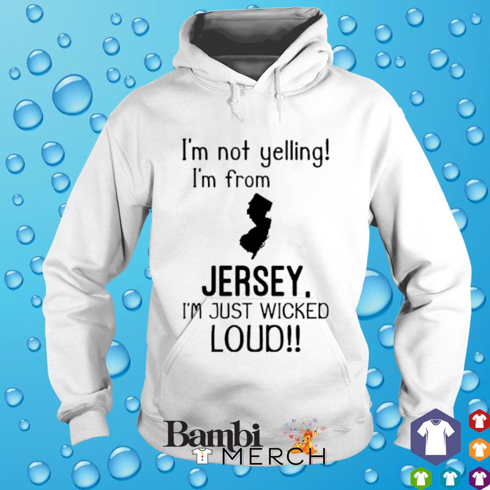 I'm not yelling I'm from Jersey I'm just wicked loud hoodie