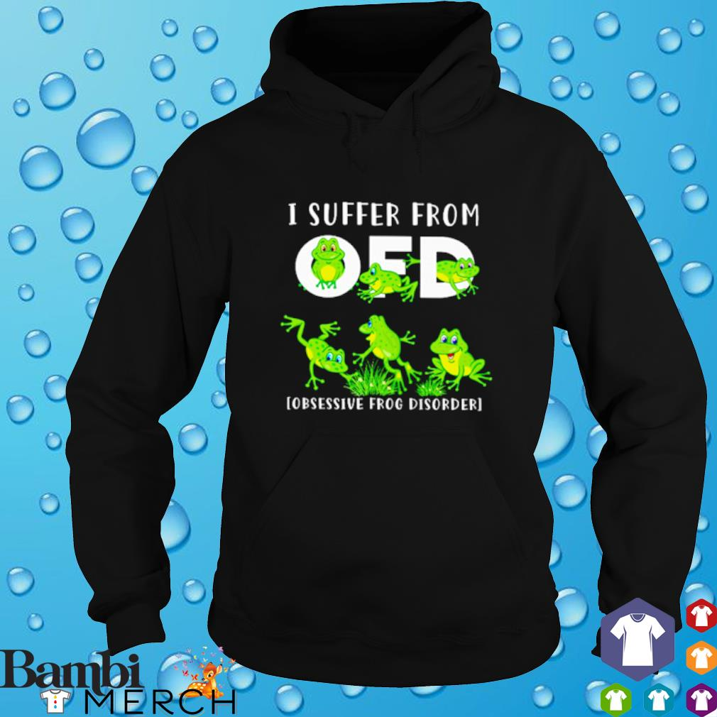 I suffer from OFD obsessive Frog disorder hoodie