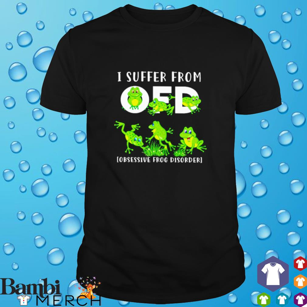I suffer from OFD obsessive Frog disorder shirt