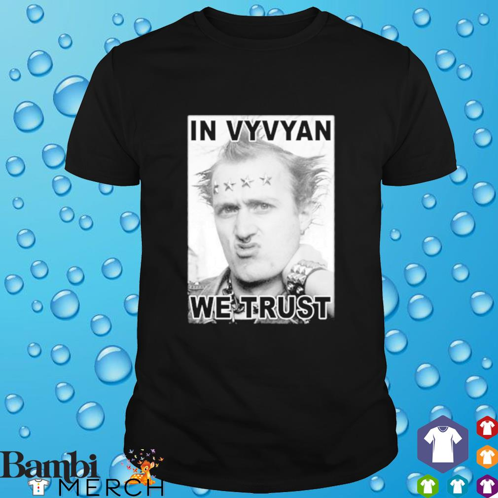 In Vyvyan we trust shirt