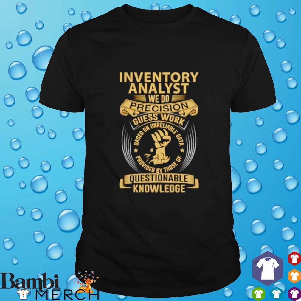 Inventory analyst we do precision guess work questionable knowledge shirt