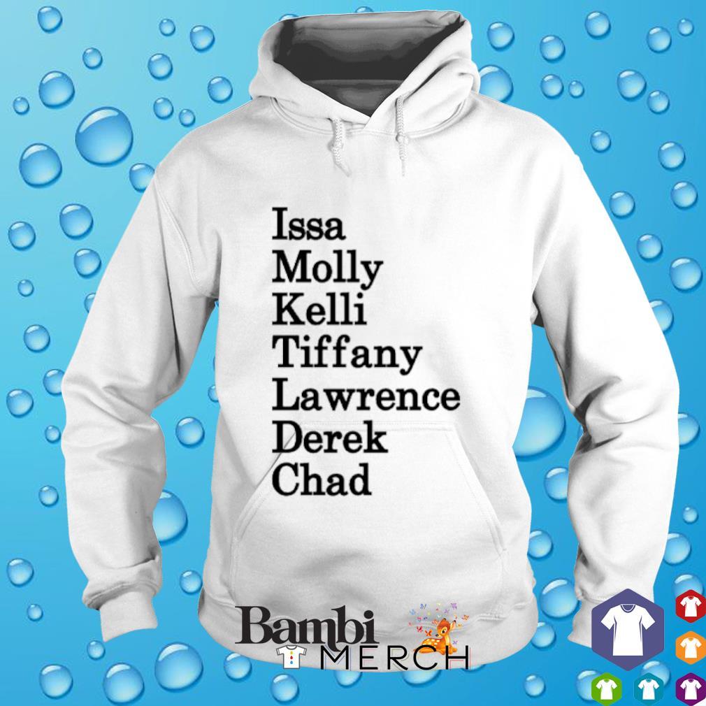 Issa Molly Kelli Tiffany Lawrence Derek Chad hoodie