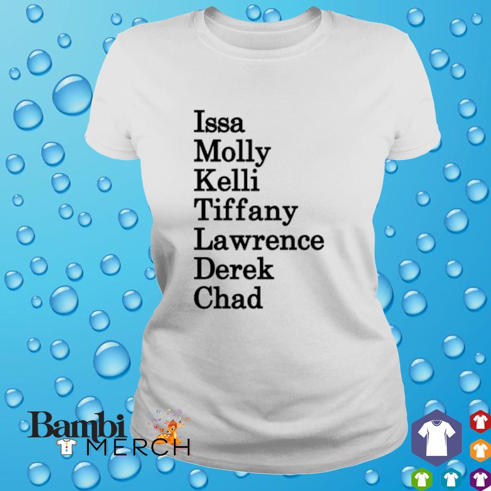 Issa Molly Kelli Tiffany Lawrence Derek Chad shirt