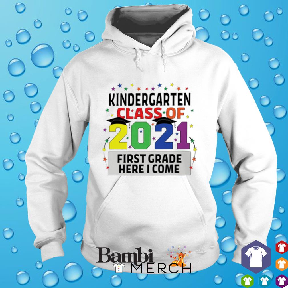 Kindergarten class of 2021 first grade here I come hoodie