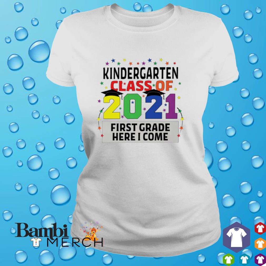 Kindergarten class of 2021 first grade here I come shirt