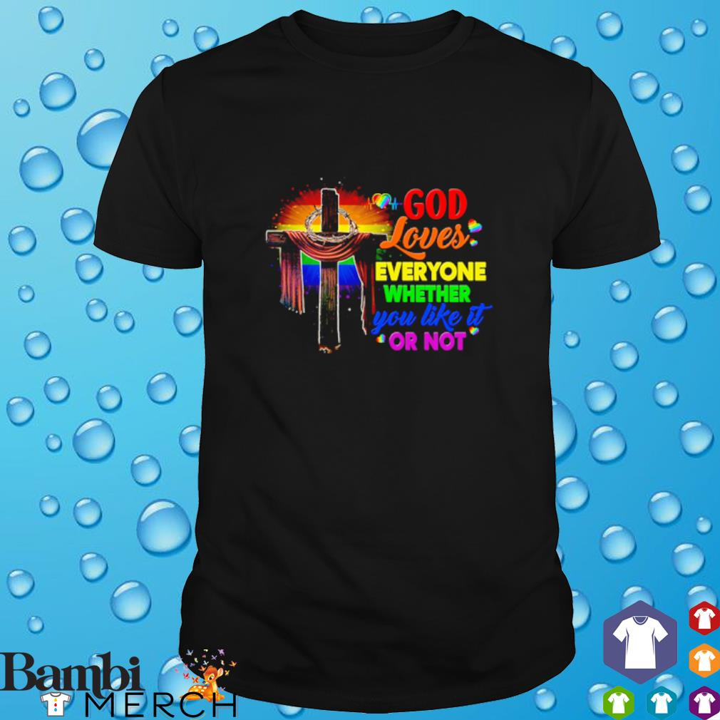 LGBT god loves everyone whether you like it or not shirt