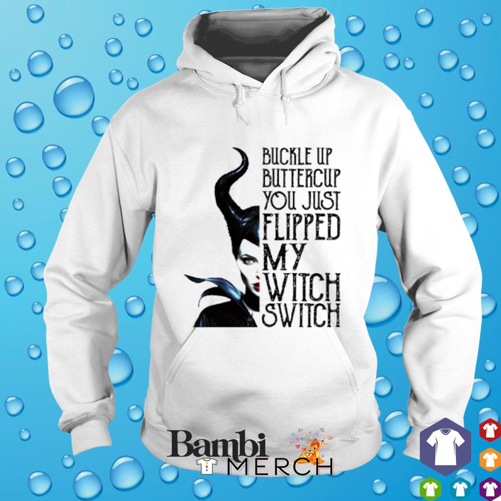 Maleficent buckle up buttercup you just flipped my witch switch hoodie