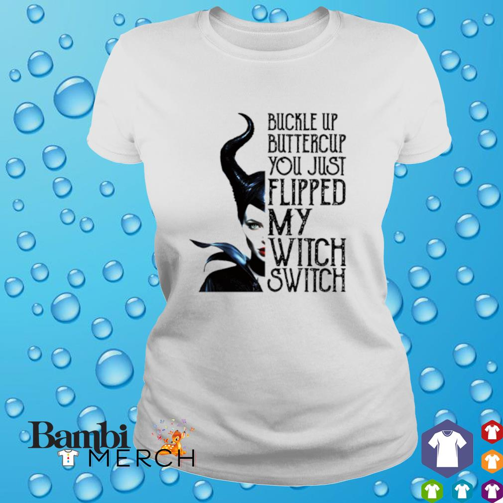 Maleficent buckle up buttercup you just flipped my witch switch shirt
