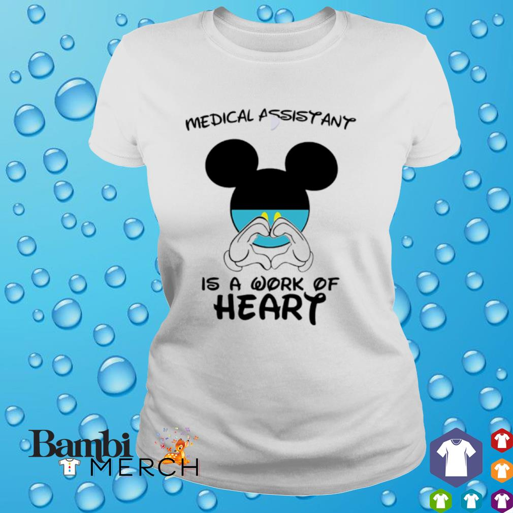 Medical Assistant is a work of heart Mickey Mouse shirt