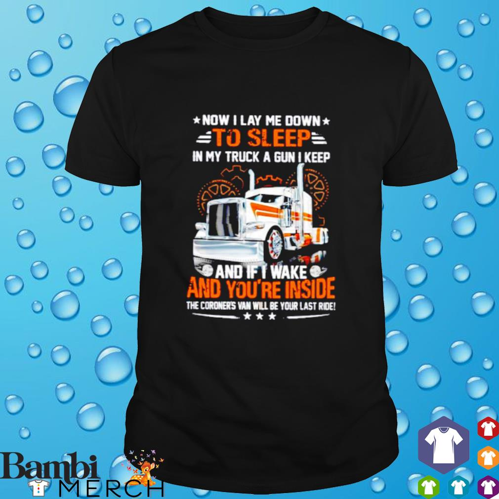 Now I lay me down to sleep in my truck a gun I keep and if I wake and you're inside shirt