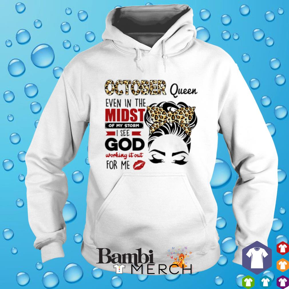 October queen even in the midst of my storm I see god working it out for me hoodie