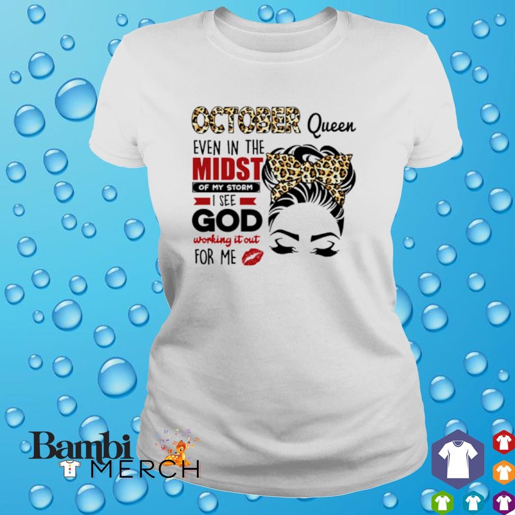 October queen even in the midst of my storm I see god working it out for me shirt