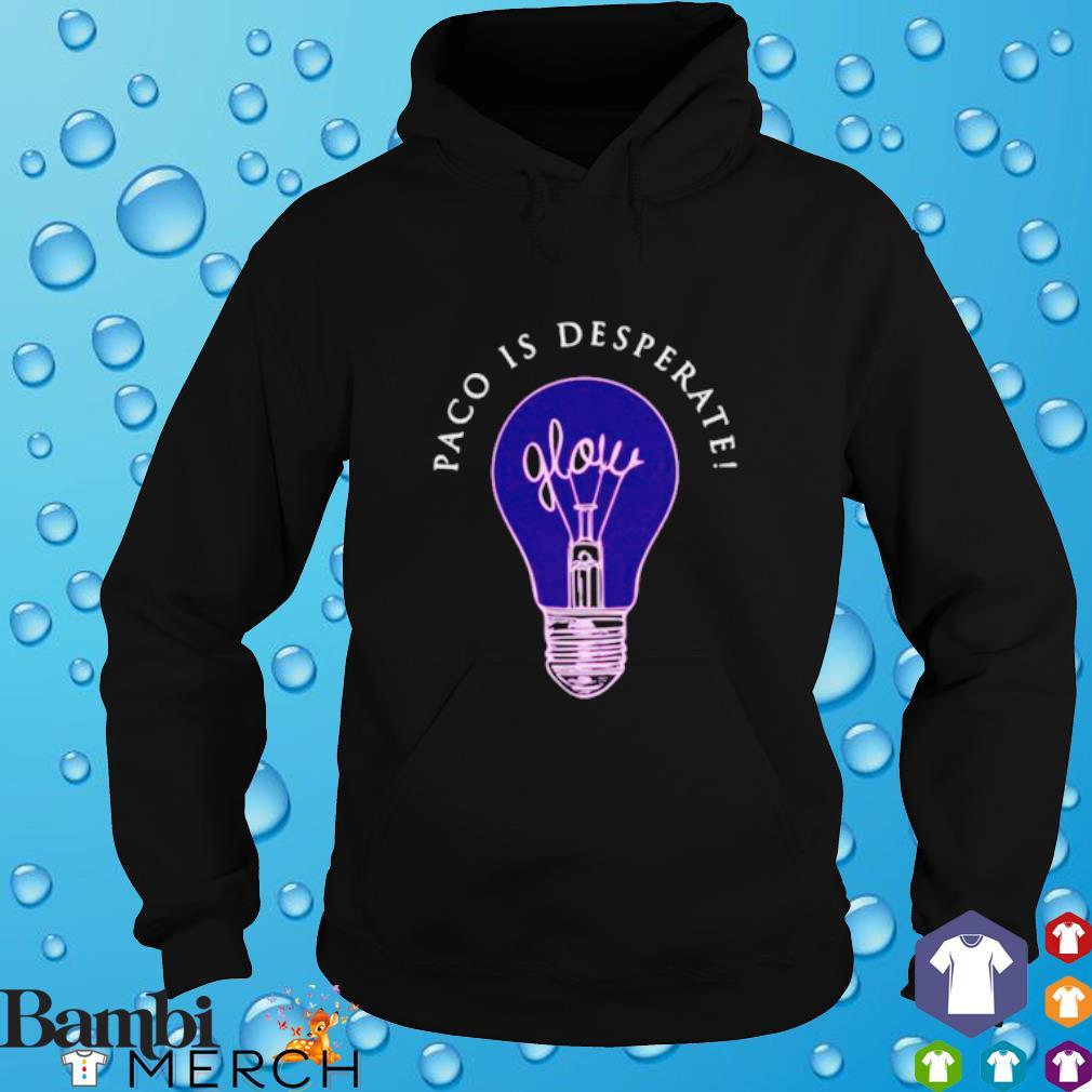 Paco is desperate glow hoodie