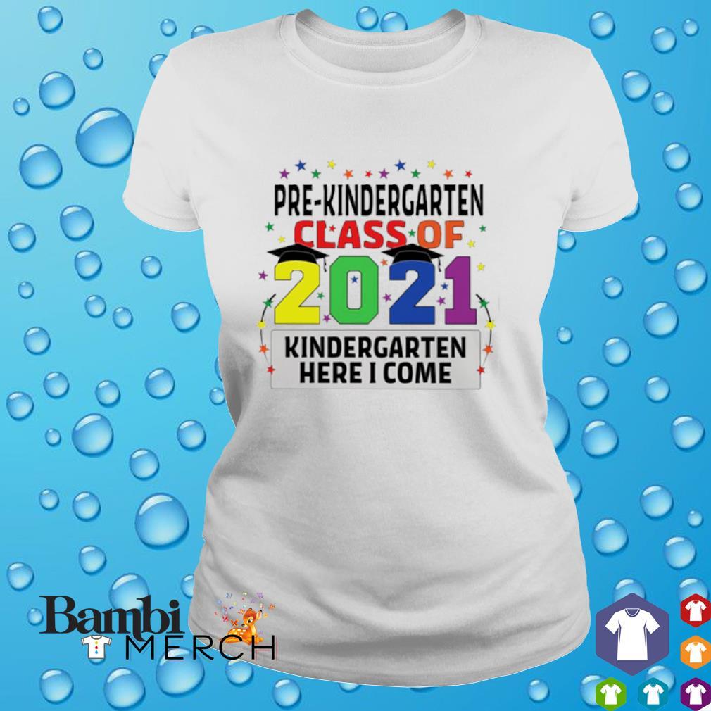 Pre-kindergarten class of 2021 kindergarten here I come shirt