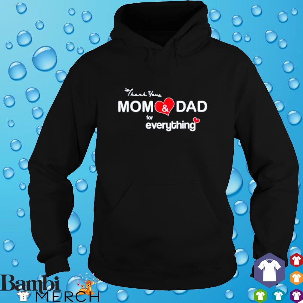 Thank you mom and dad for everything hoodie