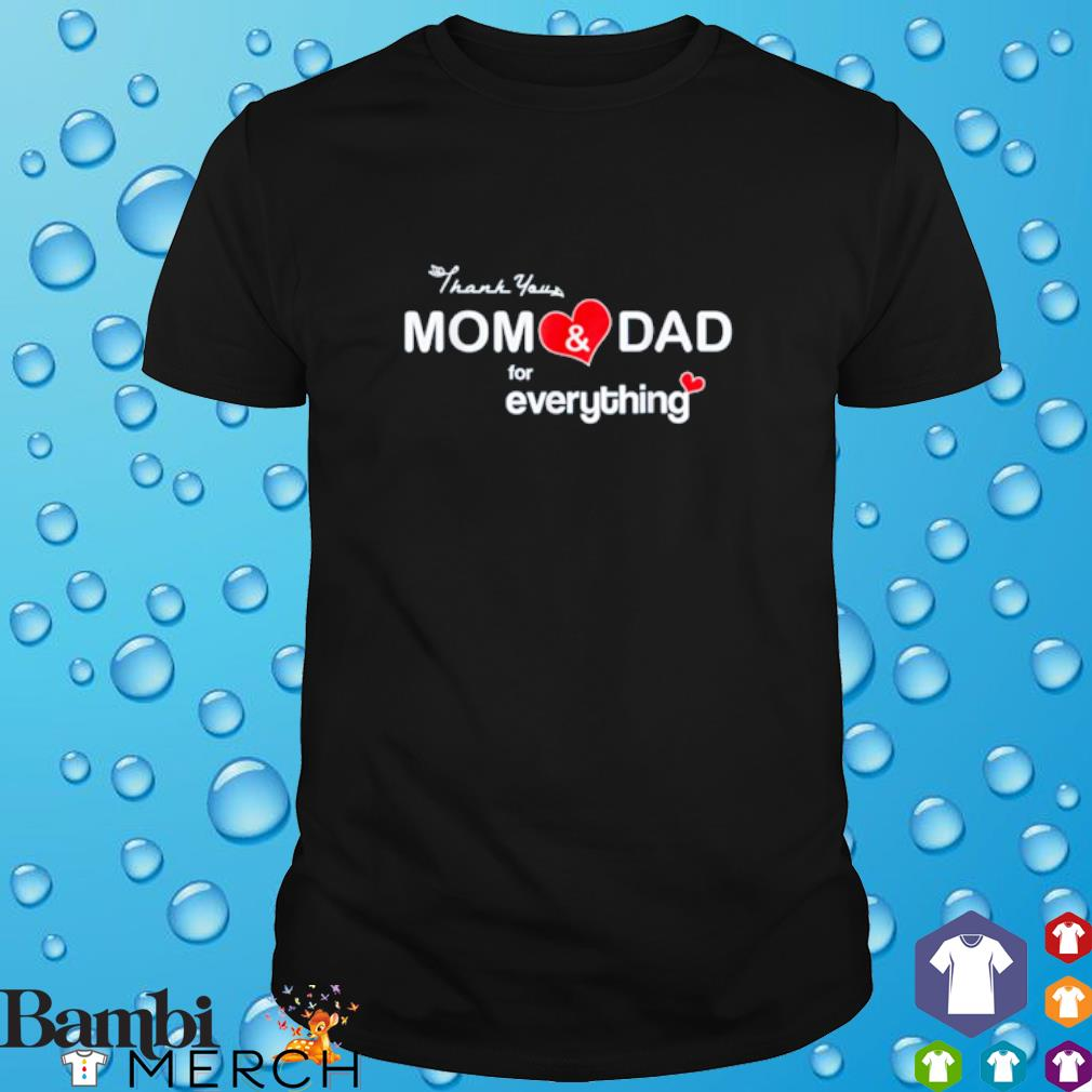 Thank you mom and dad for everything shirt
