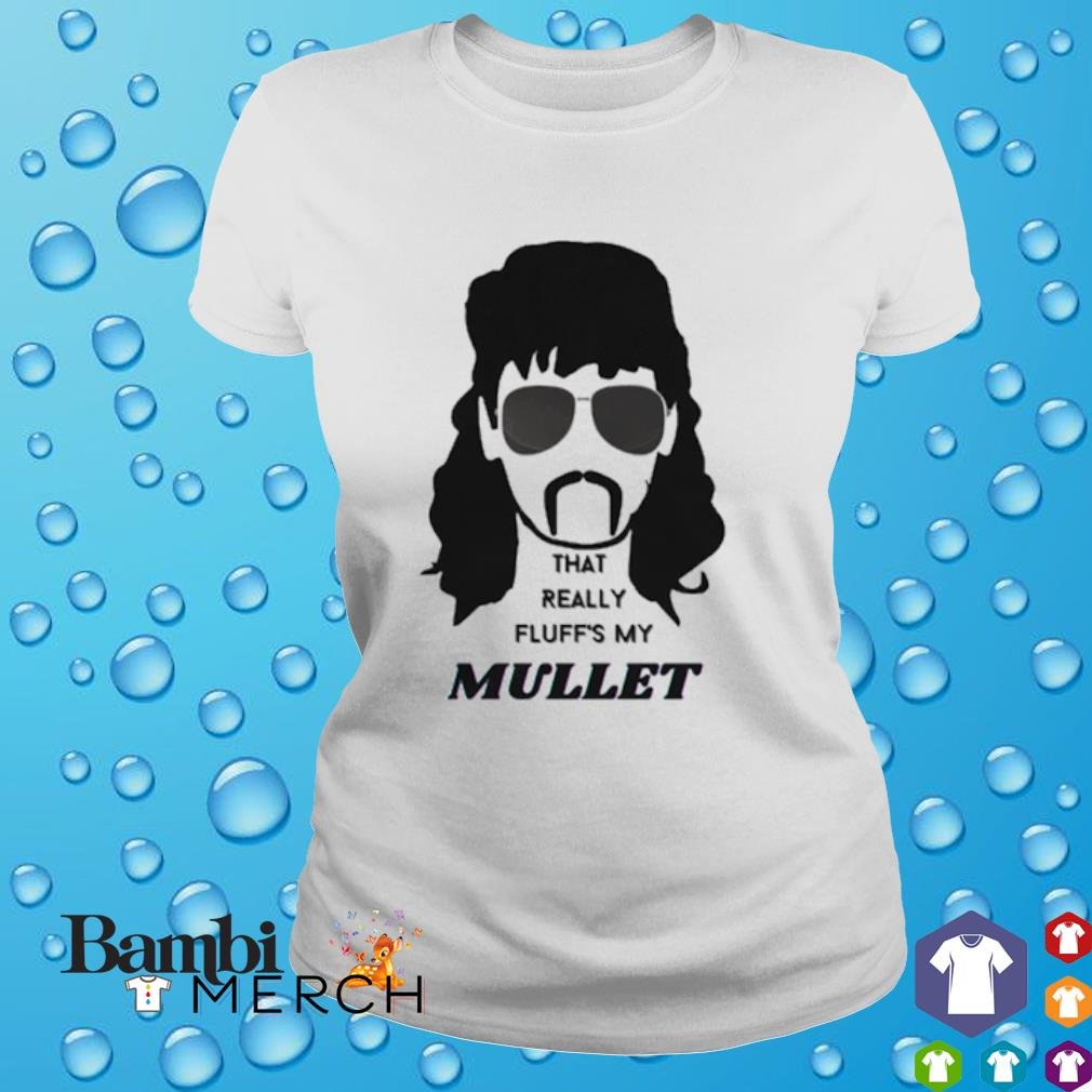That really fluff's my mullet shirt