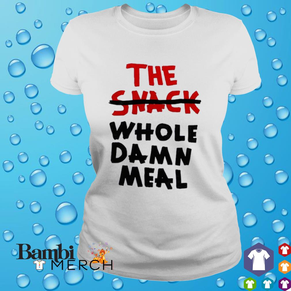 The Snack whole damn meal shirt