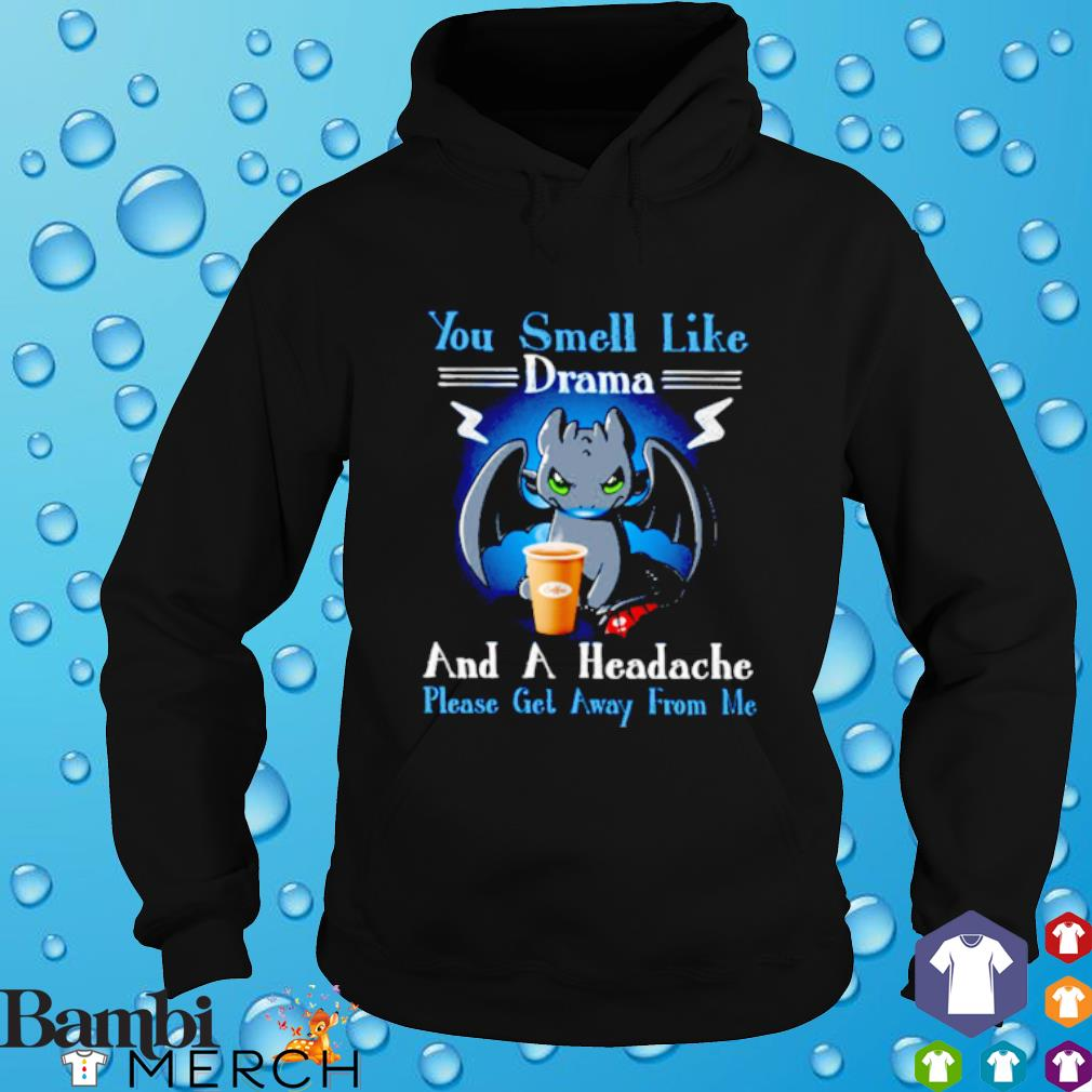 Toothless you smell like drama and a headache please get away from me hoodie