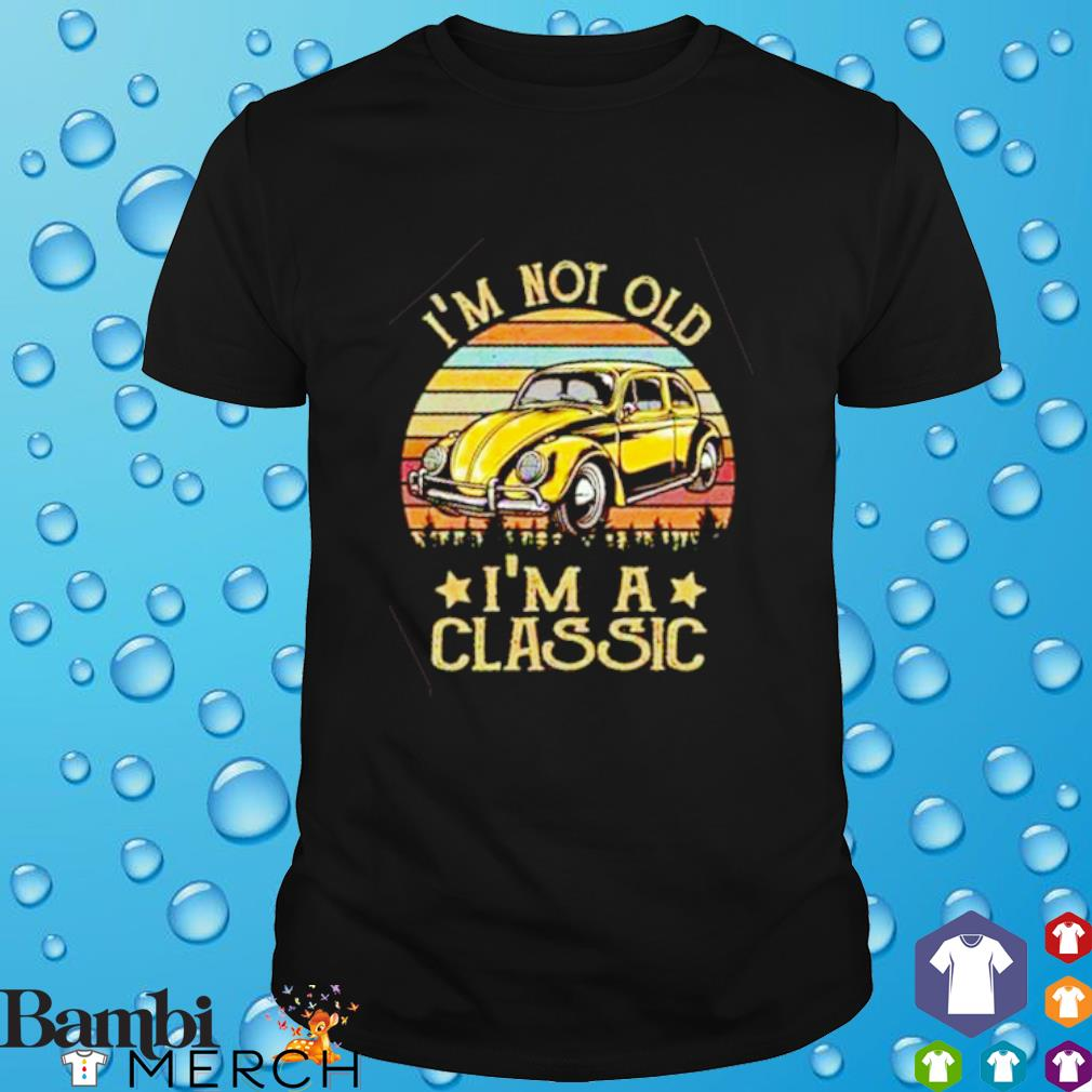 Volkswagen I'm not old I'm a classic shirt