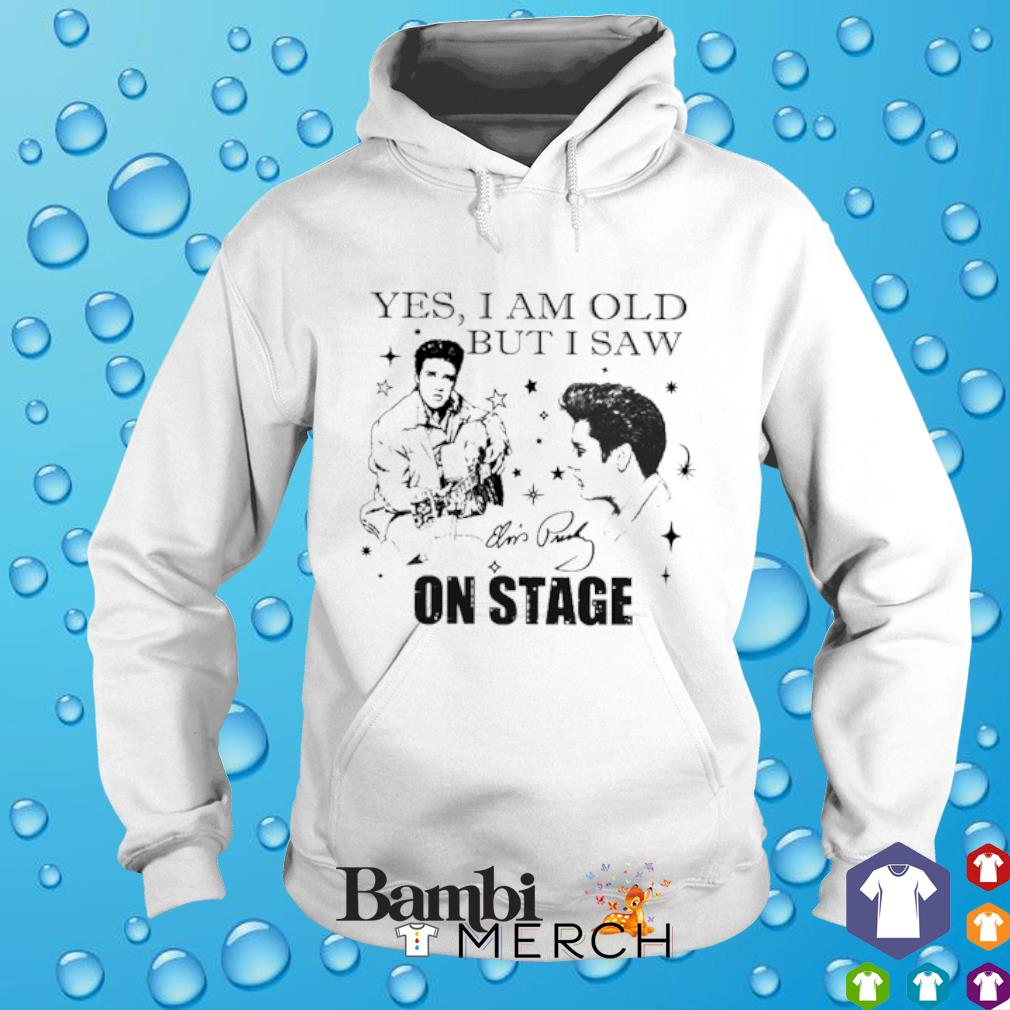 Yes I am old but I saw Elvis Presley on stage signatures hoodie