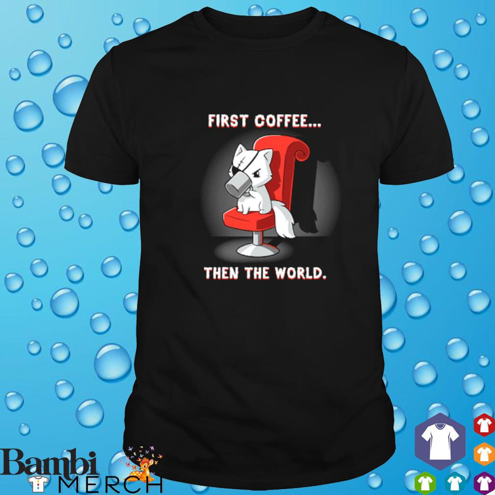 Fox first coffee then the world shirt