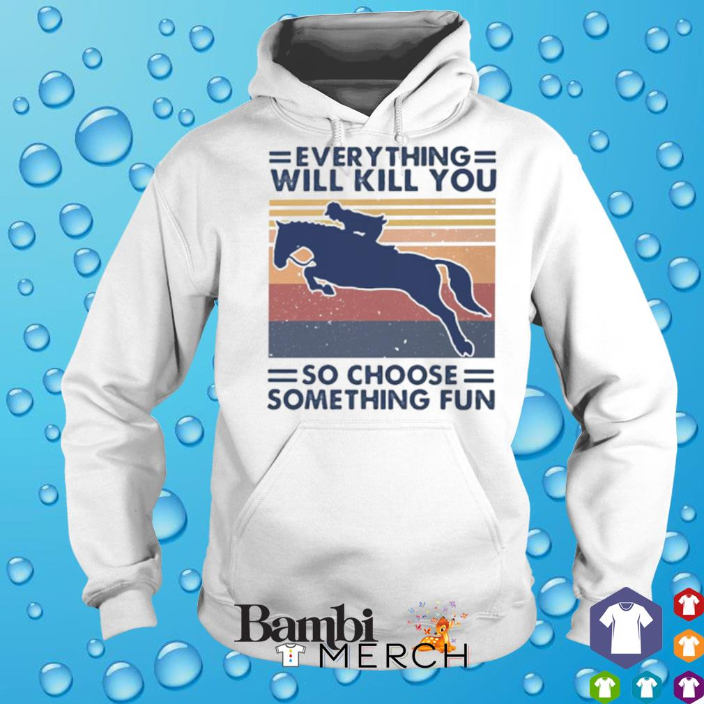 Horseriding everything will kill you so choose something fun vintage s 2