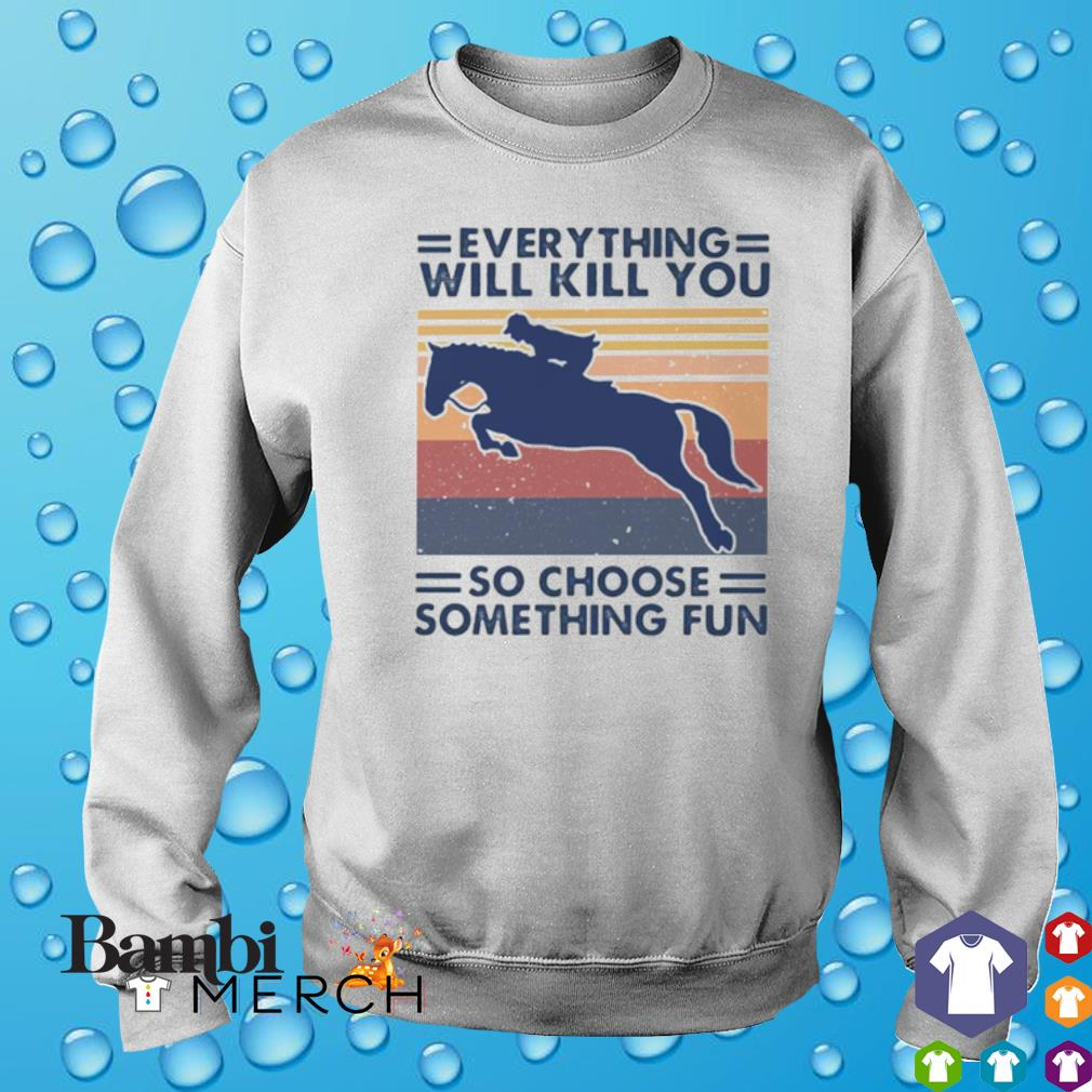 Horseriding everything will kill you so choose something fun vintage s 3